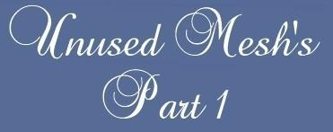 Unused Meshes Part 1
